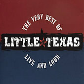 Little Texas: The Very Best of Little Texas: Live and Loud