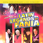 Larry Harlow: Latin Legends Of Fania: 40th Anniversary Live Concert