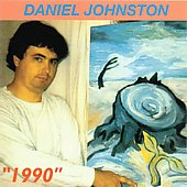 Daniel Johnston: 1990 [Bonus Tracks]