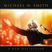 Michael W. Smith: A New Hallelujah
