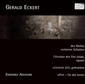 Gerald Eckert: Des Nichts, verlorene Schatten; L'&#233;tendue des fines &#233;clats, &#233;parse; etc.