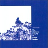 Chet Baker (Trumpet/Vocals/Composer): The  Mellow Sound of Chet Baker