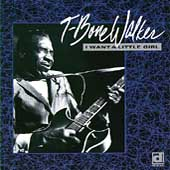 T-Bone Walker: I Want a Little Girl