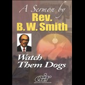 Rev. B.W. Smith: Watch Them Dogs [Video]