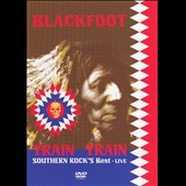 Blackfoot: Train Train: Southern Rock's Best [DVD]