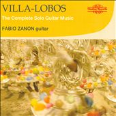 Villa-Lobos: The Complete Solo Guitar Music / Fabio Zanon