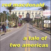 Rod MacDonald: A Tale of Two Americas