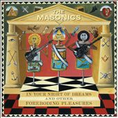 The Masonics: In Your Night Of Dreams & Other Foreboding Pleasures