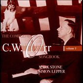 The Complete C.W. Orr Songbook, Vol. 1 / Mark Stone, baritone; Simon Lepper, piano