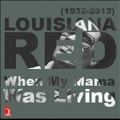 Louisiana Red: When My Mama Was Living