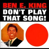 Ben E. King: Don't Play That Song!