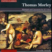 Thomas Morley: Madrigals and Canzonetta for 2-5 voices / Ensemble Amaryllis