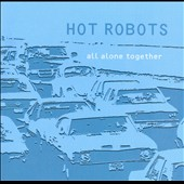 Hot Robots: All Alone Together [Slipcase]