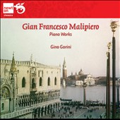 Gian Francesco Malipiero (1882-1973): Piano Works / Gino Gorini, piano