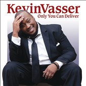 Kevin Vasser: Only You Can Deliver *