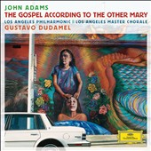 John Adams: The Gospel According to the Other Mary / Brian Cummings, Daniel Bubeck, Nathan Medley, Tamara Mumford. Dudamel, LA PO