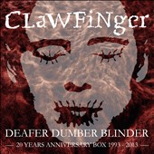Clawfinger: Deafer Dumber Blinder: 20 Years Anniversary Box 1993-2013 [Box]