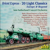 Orient Express: 20 Light Classics - Europe & Beyond: Incl. Tea for Two; Skaters' Waltz; Fado; A Star is Born / Iain Sutherland