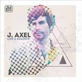 J. Axel: Like A Shadow