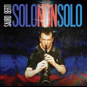 Solo Non Solo - contemporary works for solo bass clarinet by Succi, Boccadoro, Briccetti, Nanni, Gottschalk et al. / Sauro Berti, bass clarinet with assisting artists