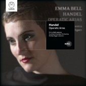 Handel: Operatic Arias from the whole of Handel's London operatic career (1711-1741) / Emma Bell, soprano