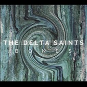 The Delta Saints: Bones [Digipak]