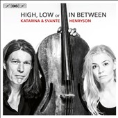 High, Low or In Between / Katarina Henryson, vocals; Svante Henryson, cello