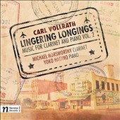 Carl Vollrath (b.1931): Lingering Longings - Music for Clarinet and Piano, Vol. 2 / Michael Norsworthy, clarinet; Yoko Hagino, piano