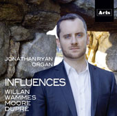 'Influences' - Willan: Introduction, Passacaglia & Fugue, Op. 149; Wammes: Ride in a high speed train; Moore: Pastorale; Dupré: Symphonie-Passion, Op. 23 / Jonathan Ryan, organ