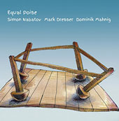Dominik Mahnig/Simon Nabatov/Mark Dresser: Equal Poise
