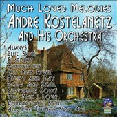 André Kostelanetz & His Orchestra: Much Loved Melodies
