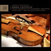 Dario Castello (1621-1658): Sonate Concertate in stil moderno, libro primo / Richard Egarr, harpsichord, organ; Academy of Ancient Music