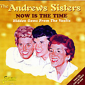 The Andrews Sisters: Now Is the Time