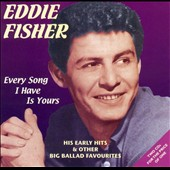 Eddie Fisher (Vocals): Every Song I Have Is Yours