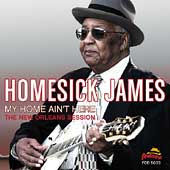 Homesick James Williamson: My Home Ain't Here: The New Orleans Session