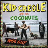 Kid Creole & the Coconuts: Tropical Gangsters [Wise Guy]