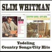 Slim Whitman: Yodeling/Country Songs/City Hits
