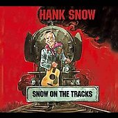 Hank Snow: Snow on the Tracks
