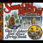 Eden & John's East River String Band: Some Cold Rainy Day [Digipak]
