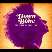 Down to the Bone: The  Main Ingredients [Digipak] *