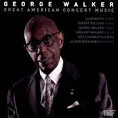 George Walker: Great American Concert Music / Alison Buchanan, soprano; George Walker, piano; Gregory Walker, violin; Robert Pollock, piano
