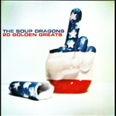 The Soup Dragons: 20 Golden Greats *