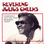 Rev. Julius Cheeks: Somebody Left on That Morning Train *