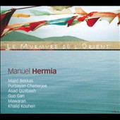 Manuel Hermia: Le Murmure de l'Oriente [Digipak] *