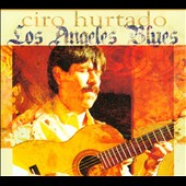 Ciro Hurtado: Los Angeles Blues [Digipak]