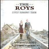 The Roys: Gypsy Runaway Train *