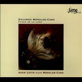 Eduardo Morales-Caso (b.1969): Fuego de la luna; Moonfire / Adam Levin, guitar; William Knuth, violin; Aniela Frey, flute; Lorna Windsor, soprano