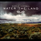 Mary J. Hartman: Water the Land [Digipak]