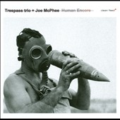 Trespass Trio/Joe McPhee: Human Encore [Digipak]