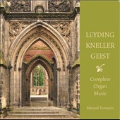 Georg Dietrich Leyding (1664-1710), Andreas Kneller (1649-1724), Christian Geist (1650-1711): Complete Organ Music / Manuel Tomadin, organ